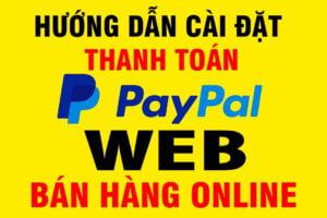 Hướng Dẫn Cài Đặt Thanh Toán PayPal Web, Shop Bán Hàng Online